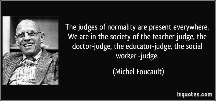 quote-the-judges-of-normality-are-present-everywhere-we-are-in-the-society-of-the-teacher-judge-the-michel-foucault-328187